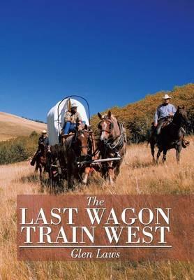 The Last Wagon Train West (Hardback)