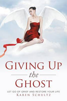 Giving Up the Ghost: Let Go of Grief and Restore Your Life (Paperback)