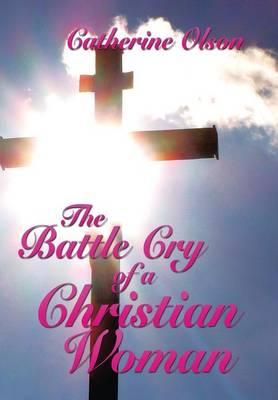 The Battle Cry of a Christian Woman (Hardback)