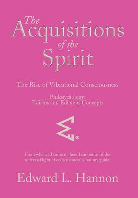 The Acquisitions of the Spirit: The Rise of Vibrational Consciousness (Hardback)