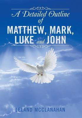 A Detailed Outline of Matthew, Mark, Luke and John (Hardback)
