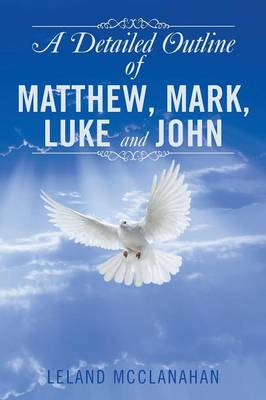 A Detailed Outline of Matthew, Mark, Luke and John (Paperback)