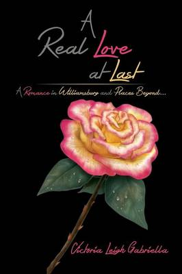 A Real Love at Last: A Romance in Williamsburg and Places Beyond... (Paperback)