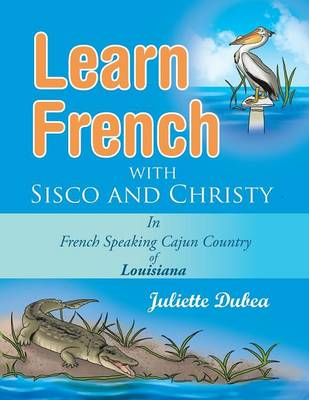 Learn French with Sisco and Christy: In French Speaking Cajun Country of Louisiana (Paperback)
