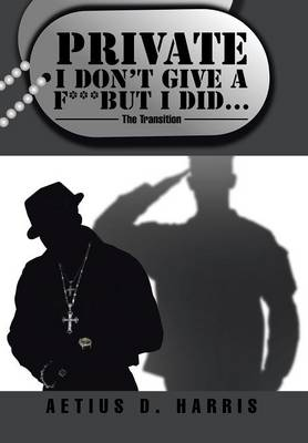 Private I Don't Give a F*** But I Did...: The Transition (Hardback)