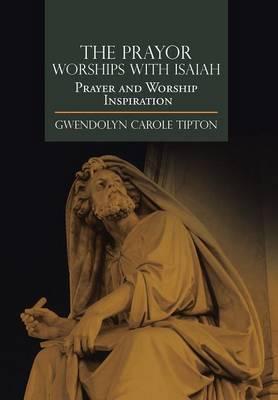 The Prayor Worships with Isaiah: Prayer and Worship Inspiration (Hardback)