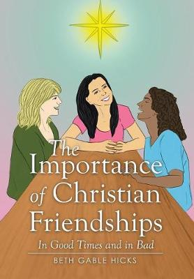 The Importance of Christian Friendships: In Good Times and in Bad (Hardback)