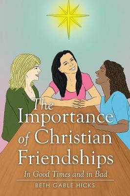 The Importance of Christian Friendships: In Good Times and in Bad (Paperback)