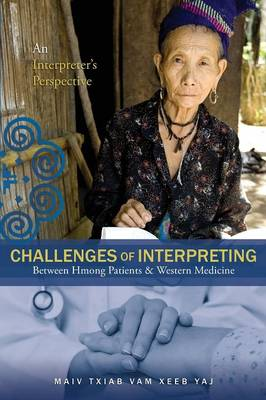 Challenges of Interpreting Between Hmong Patients & Western Medicine: An Interpreter's Perspective (Paperback)