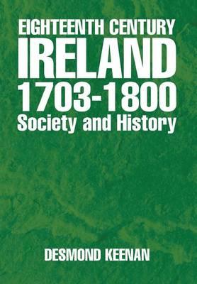 Eighteenth Century Ireland 1703-1800 Society and History (Hardback)