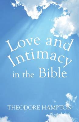 Love and Intimacy in the Bible (Paperback)