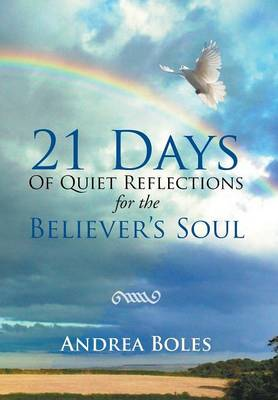 21 Days of Quiet Reflections for the Believer's Soul: 21 Days of Quiet Reflections for the Believer's Soul (Hardback)