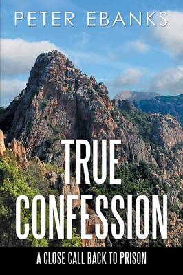 True Confession: A Close Call Back to Prison (Paperback)