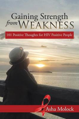 Gaining Strength from Weakness: 101 Positive Thoughts for HIV Positive People (Paperback)