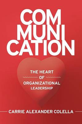 Communication: The Heart of Organizational Leadership (Paperback)
