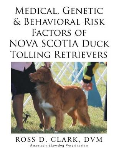 Medical, Genetic & Behavioral Risk Factors of Nova Scotia Duck Tolling Retrievers (Paperback)