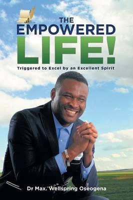 The Empowered Life!: Triggered to Excel by an Excellent Spirit (Paperback)