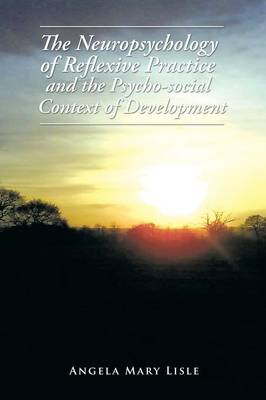 The Neuropsychology of Reflexive Practice and the Psycho-Social Context of Development (Paperback)