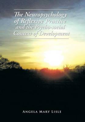 The Neuropsychology of Reflexive Practice and the Psycho-Social Context of Development (Hardback)