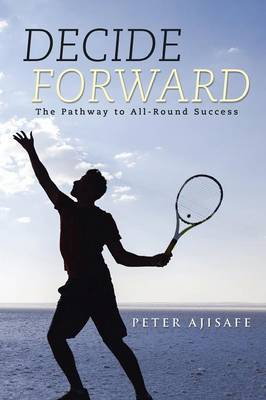 Decide Forward: The Pathway to All-Round Success (Paperback)