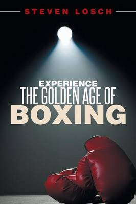 Experiencing the Golden Age of Boxing (Paperback)