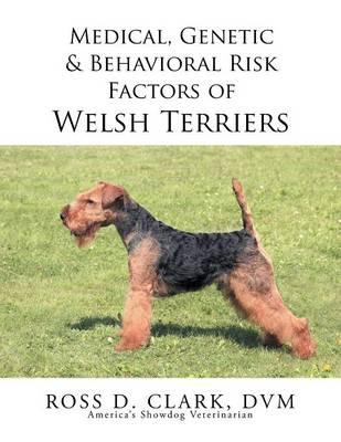 Medical, Genetic & Behavioral Risk Factors of Welsh Terriers (Paperback)