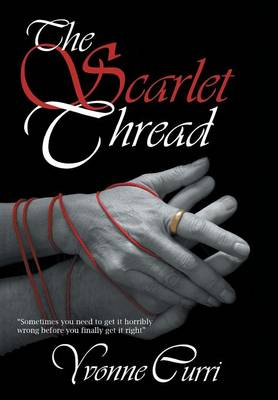 The Scarlet Thread: Sometimes You Need to Get It Horribly Wrong Before You Finally Get It Right. (Hardback)