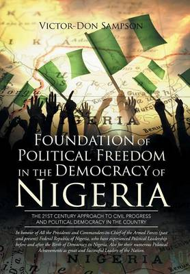 Foundation of Political Freedom in the Democracy of Nigeria: The 21st Century Approach to Civil Progress and Political Democracy in the Country (Hardback)