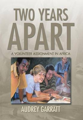 Two Years Apart: A Volunteer Assignment in Africa (Hardback)