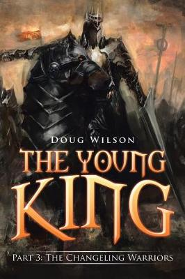The Young King: Part 3: The Changeling Warriors (Paperback)