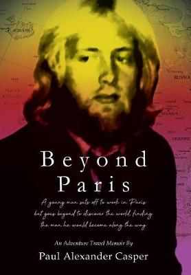 Beyond Paris: A young man sets off to work in Paris but goes beyond to discover the world, finding the man he would become along the way (Hardback)