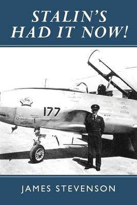 Stalin's Had it Now!: Learning to be a Fighter Pilot During the Cold War (Paperback)