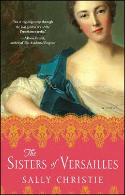 The Sisters of Versailles: A Novel - The Mistresses of Versailles Trilogy (Paperback)