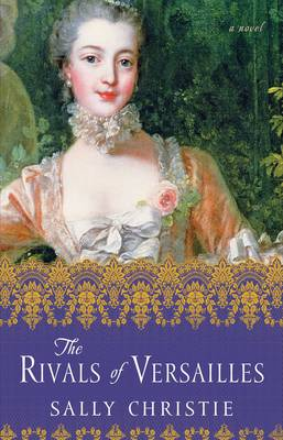 The Rivals of Versailles: A Novel - The Mistresses of Versailles Trilogy (Paperback)