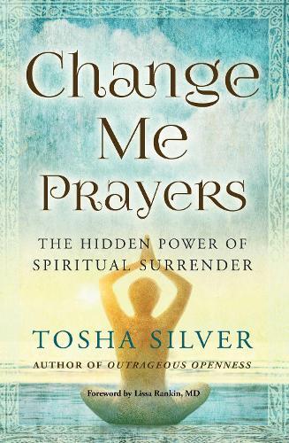 Change Me Prayers: The Hidden Power of Spiritual Surrender (Paperback)