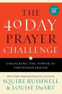 The 40 Day Prayer Challenge: Unlocking the Power of Partnered Prayer (Hardback)