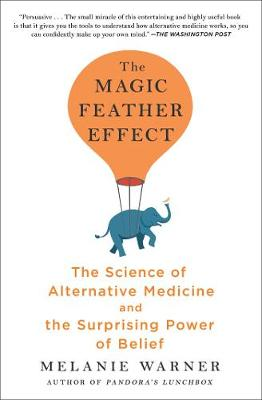 The Magic Feather Effect: The Science of Alternative Medicine and the Surprising Power of Belief (Paperback)