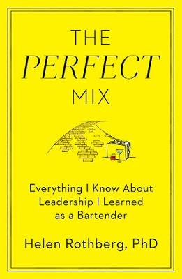 The Perfect Mix: Everything I Know About Leadership I Learned as a Bartender (Hardback)