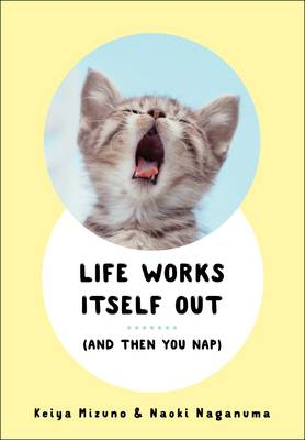 Life Works Itself Out: (And Then You Nap) (Paperback)