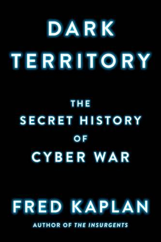 Dark Territory: The Secret History of Cyber War (Paperback)