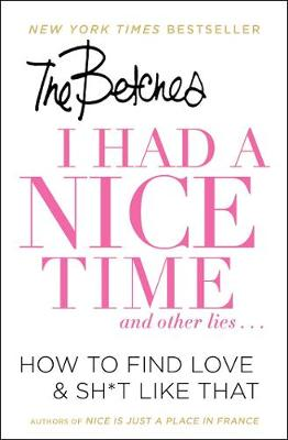 I Had a Nice Time And Other Lies...: How to Find Love & Sh*t Like That (Paperback)