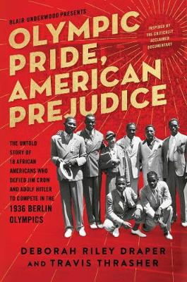 Olympic Pride, American Prejudice: The Untold Story of 18 African Americans Who Defied Jim Crow and Adolf Hitler to Compete in the 1936 Berlin Olympics (Hardback)