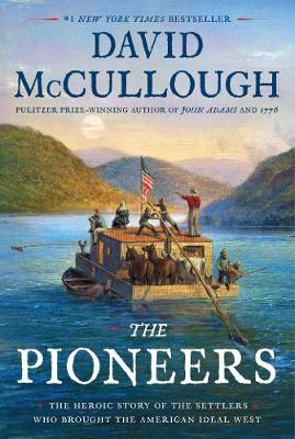 The Pioneers: The Heroic Story of the Settlers Who Brought the American Ideal West (Hardback)
