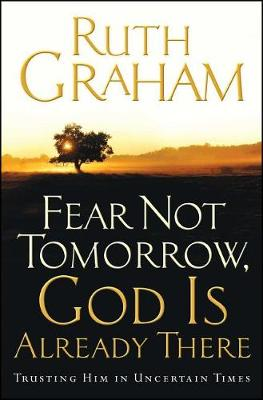 Fear Not Tomorrow, God Is Already There Trusting Him in Uncertain Times (Paperback)