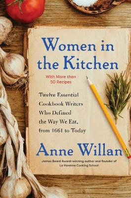 Women in the Kitchen: Twelve Essential Cookbook Writers Who Defined the Way We Eat, from 1661 to Today (Hardback)