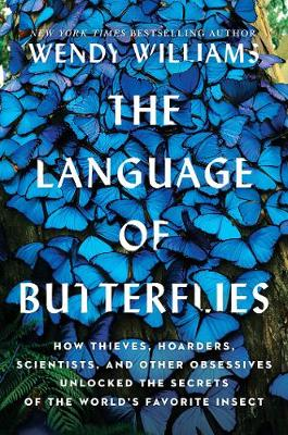 The Language of Butterflies: How Thieves, Hoarders, Scientists, and Other Obsessives Unlocked the Secrets of the World's Favorite Insect (Hardback)