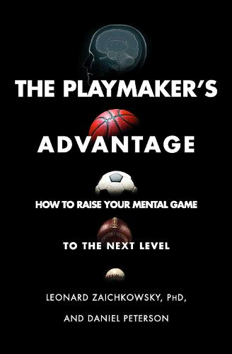 The Playmaker's Advantage: How to Raise Your Mental Game to the Next Level (Paperback)