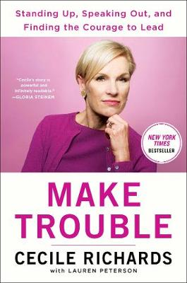 Make Trouble: Standing Up, Speaking Out, and Finding the Courage to Lead--My Life Story (Hardback)