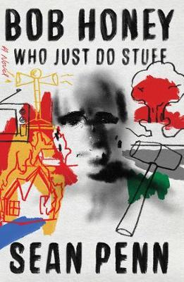 Bob Honey Who Just Do Stuff: A Novel (Hardback)