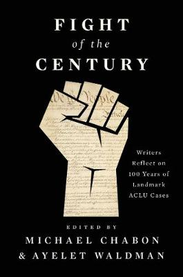 Fight of the Century: Writers Reflect on 100 Years of Landmark ACLU Cases (Hardback)